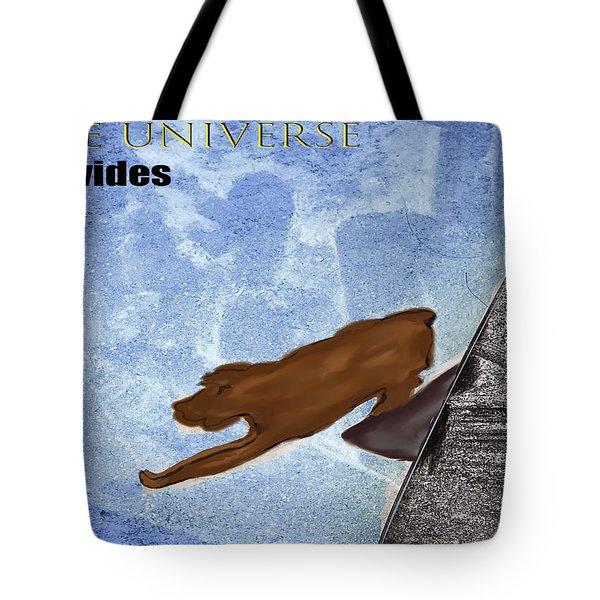 The Universe Provides Tote Bag