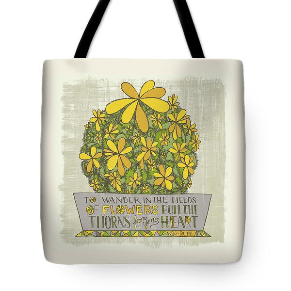 To Wander In The Fields Of Flowers Pull The Thorns From Your Heart Rumi Quote Tote Bag