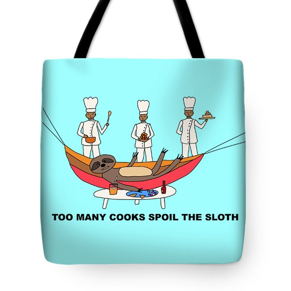 Too Many Cooks Spoil The Sloth Tote Bag