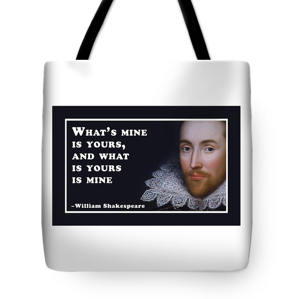 What's Mine Is Yours, And What Is Yours Is Mine #shakespeare #shakespearequote Tote Bag