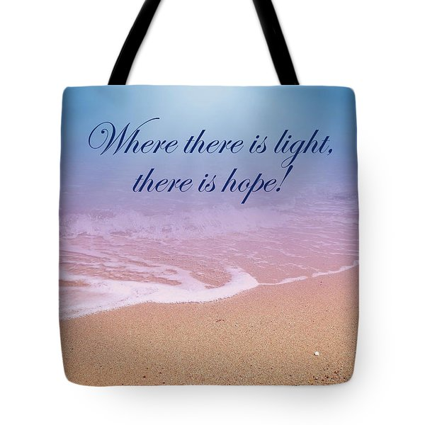 Where There Is Light There Is Hope Tote Bag