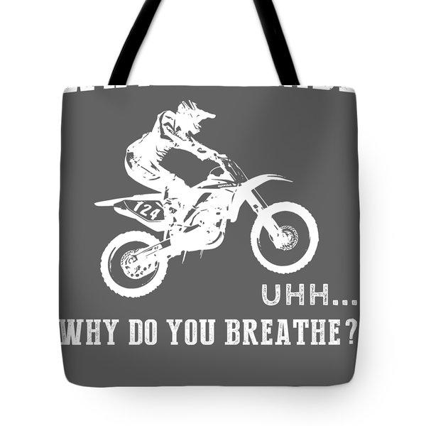 Why Do I Dirt-bike Why Do You Breathe T-shirt Tote Bag