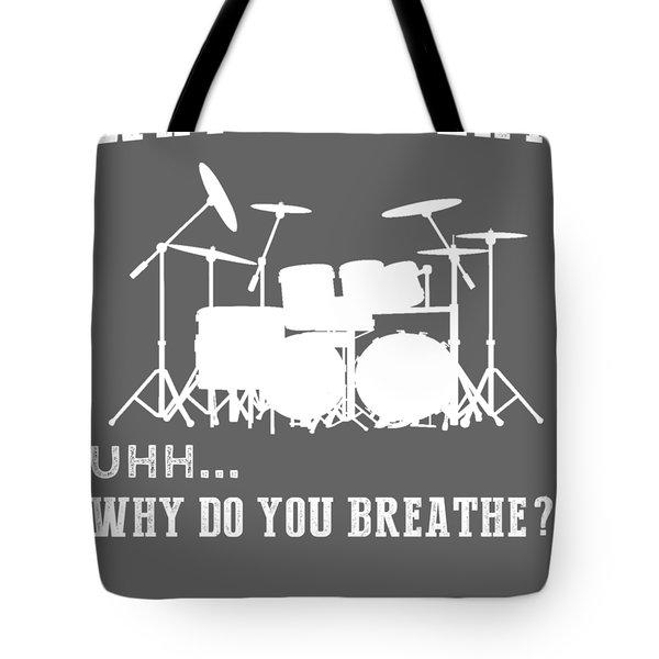 Why Do I Drum Why Do You Breathe T-shirt Tote Bag