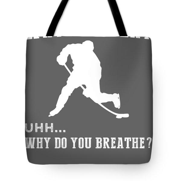 Why Do I Hockey Why Do You Breathe T-shirt Tote Bag