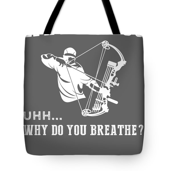 Why Do I Hunting Why Do You Breathe T-shirt Tote Bag