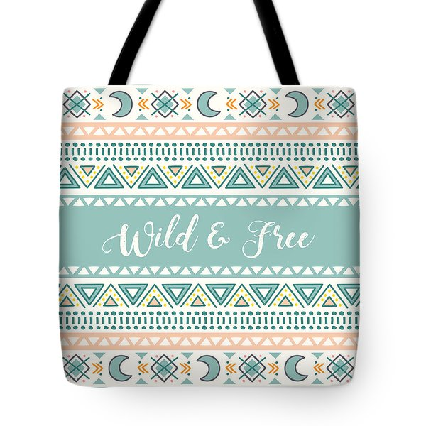 Wild And Free - Boho Chic Ethnic Nursery Art Poster Print Tote Bag