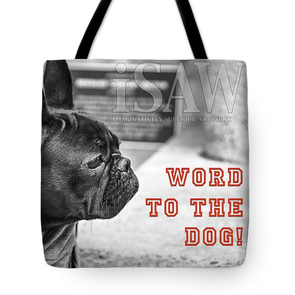 Word To The Dog Tote Bag