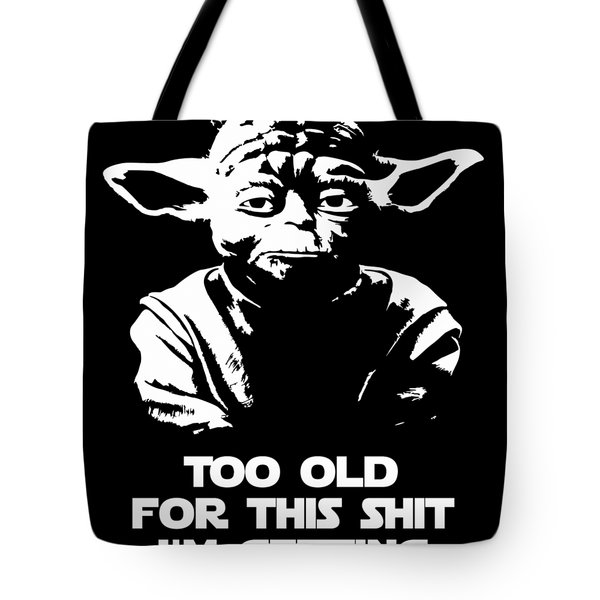 Yoda Parody - Too Old For This Shit I'm Getting Tote Bag