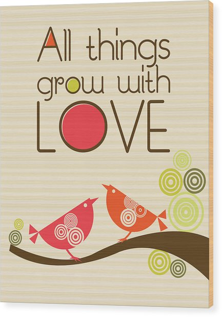 All Things Grow With Love Wood Print