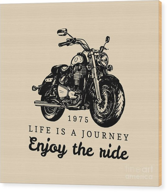 Life Is A Journey Enjoy The Ride Wood Print