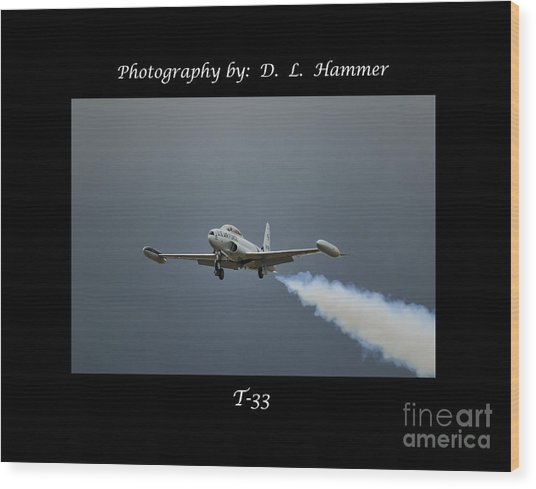 T-33 Wood Print by Dennis Hammer
