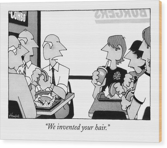 We Invented Your Hair Wood Print