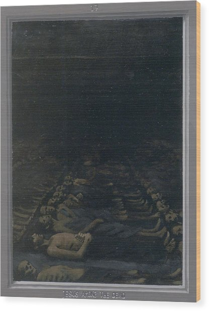 17. Jesus Among The Dead / From The Passion Of Christ - A Gay Vision Wood Print by Douglas Blanchard