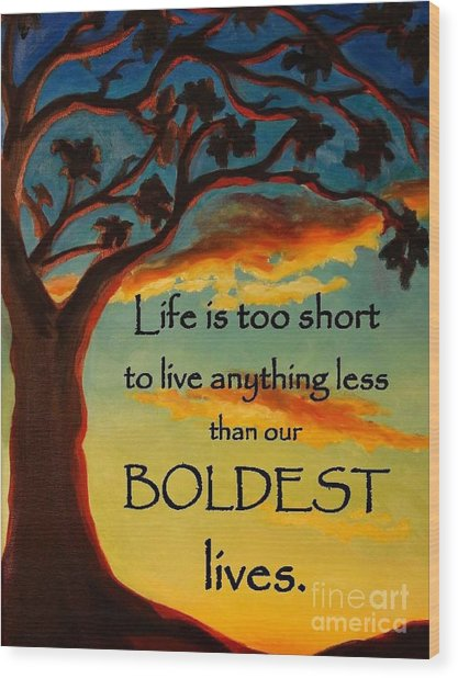 Live Your Boldest Life Wood Print