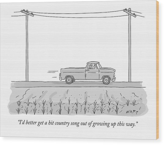I'd Better Get A Hit Country Song Out Of Growing Wood Print