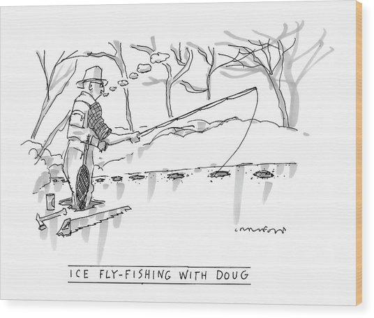 Ice Fly-fishing With Doug Wood Print