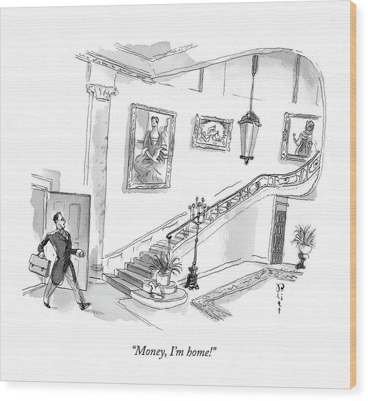 Money, I'm Home! Wood Print by Barry Blitt