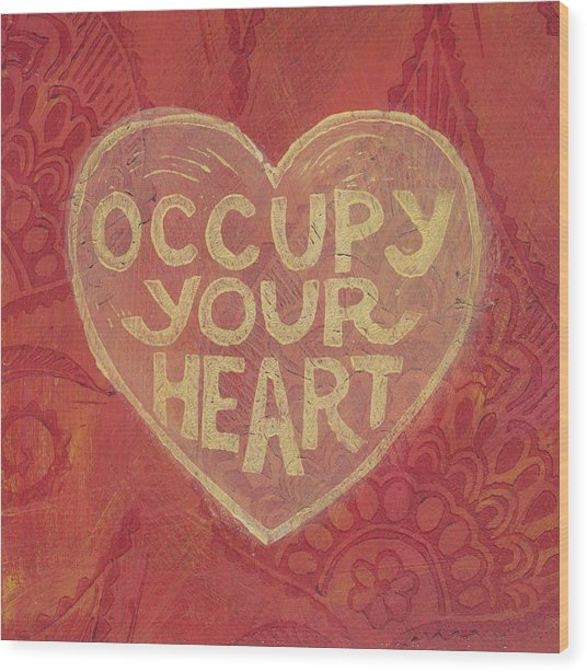 Occupy Your Heart Wood Print