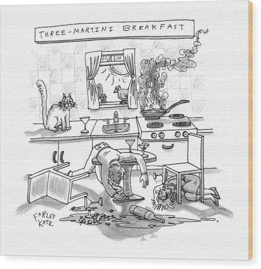 Captionless; Three-martini Breakfast Wood Print