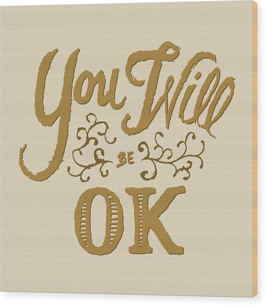 You Will Be Ok  Wood Print
