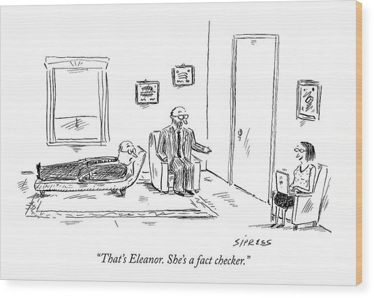 That's Eleanor. She's A Fact Checker Wood Print