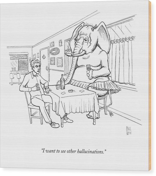 I Want To See Other Hallucinations Wood Print