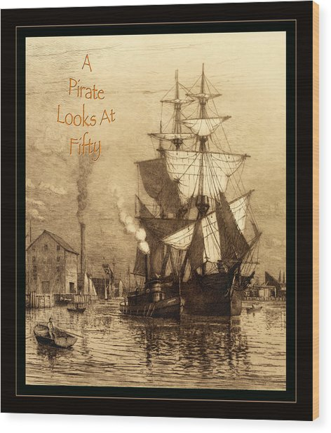 A Pirate Looks At Fifty Wood Print