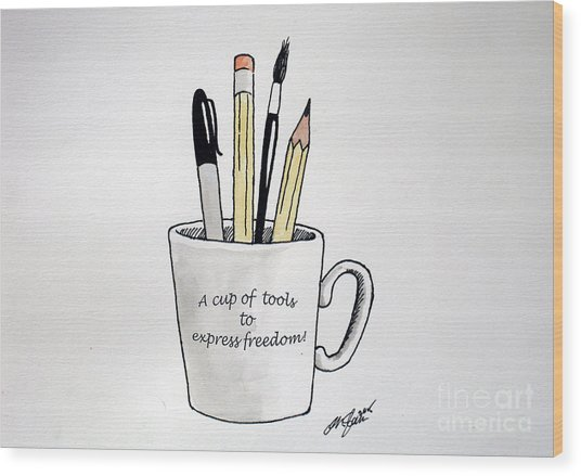 A Cup Of Tools To Express Freedom Wood Print