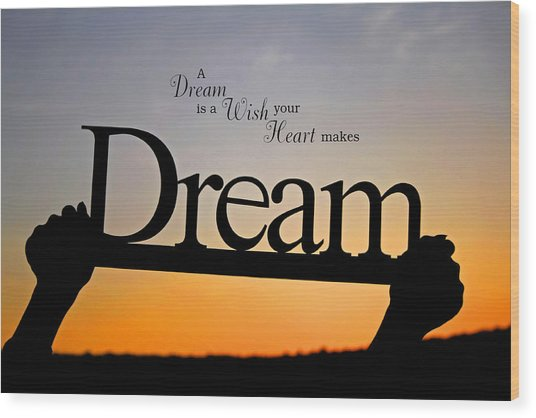 A Dream Is A Wish Your Heart Makes Wood Print