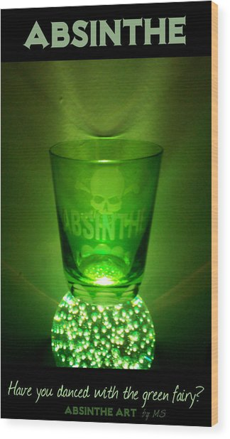 Absinthe - Have You Danced With The Green Fairy? Wood Print