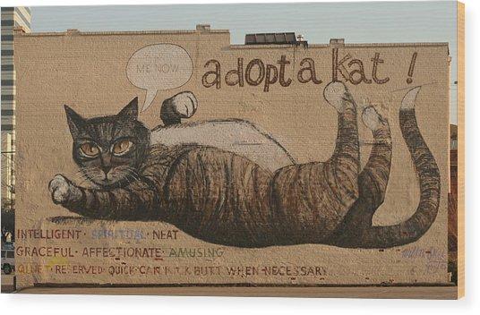Adopt A Kat Or Me Now Wood Print