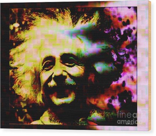 Albert Einstein - Why Is It That Nobody Understands Me - Yet Everybody Likes Me Wood Print