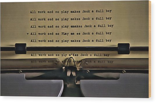 All Work And No Play Makes Jack A Dull Boy Wood Print