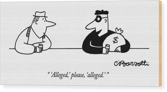 'alleged,' Please, 'alleged.' Wood Print