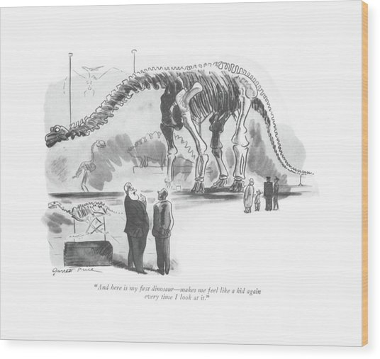 And Here Is My ?rst Dinosaur - Makes Me Feel Like Wood Print