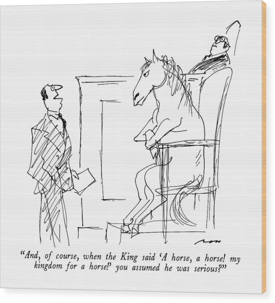 And, Of Course, When The King Said 'a Horse Wood Print