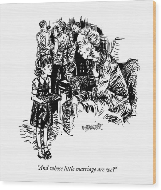 And Whose Little Marriage Are We? Wood Print