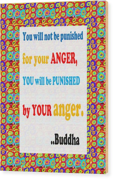 Anger Buddha Wisdom Quote Buddhism   Background Designs  And Color Tones N Color Shades Available Fo Wood Print