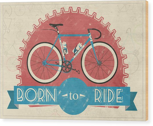 Are You Born To Ride Your Bike? Wood Print