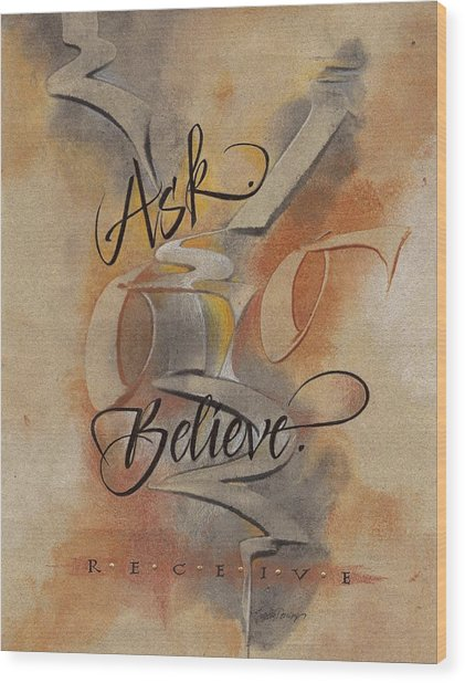 Ask Believe Receive Wood Print
