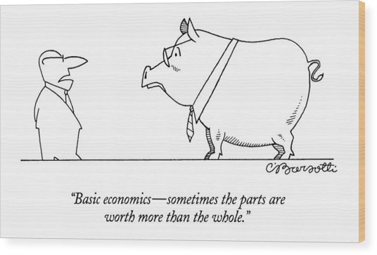 Basic Economics - Sometimes The Parts Are Worth Wood Print