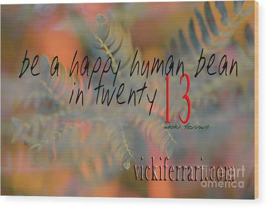Wood Print featuring the photograph Be A Happy Human Bean In 2013 by Vicki Ferrari