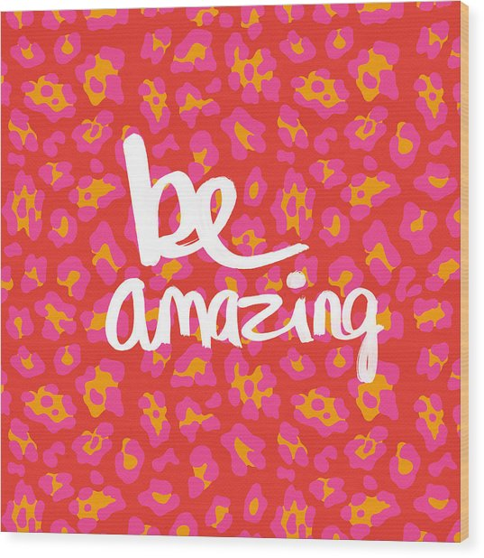 Be Amazing - Pink Leopard Wood Print