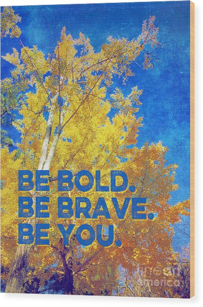 Be Bold Be Brave Be You Blazing Ginkgo Tree Wood Print