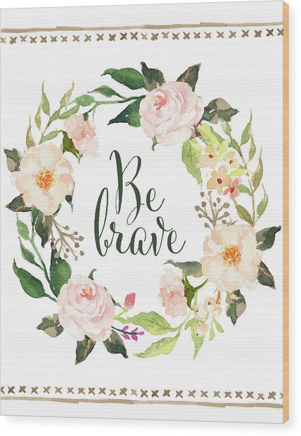 Be Brave Wreath Wood Print