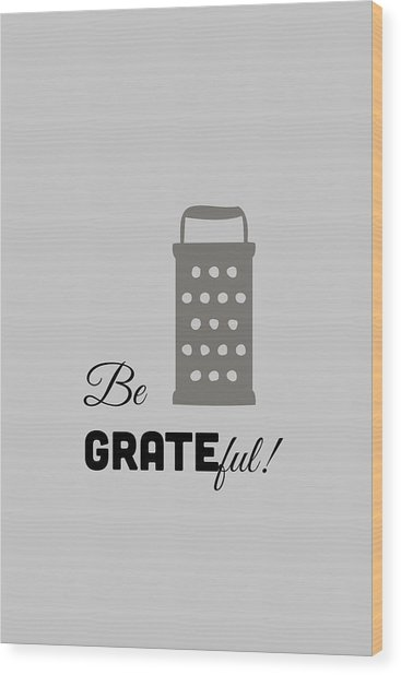 Be Grateful Wood Print