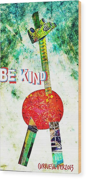 Be Kind Wood Print by Currie Silver