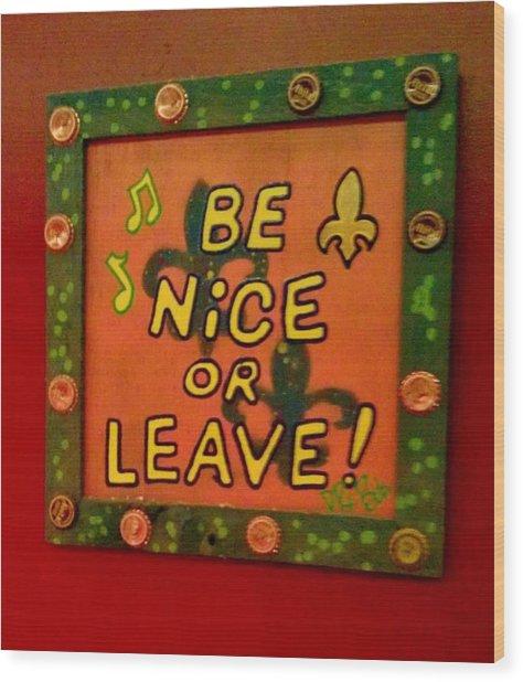 Be Nice Or Leave Wood Print