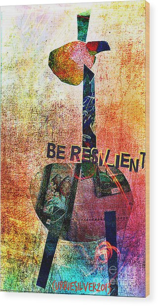 Be Resilient Wood Print by Currie Silver