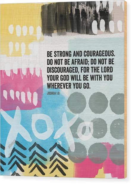 Be Strong And Courageous- Contemporary Scripture Art Wood Print